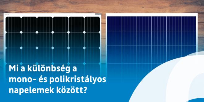 Mi a különbség a napelemek között? Melyiket vegyem?